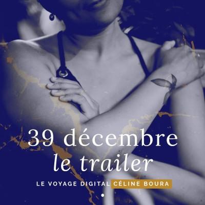 39 décembre, le voyage digital • Céline Boura • Le trailer cover