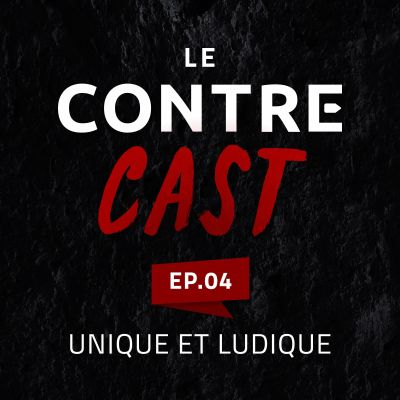 LeContreCast #04 - Unique et ludique cover