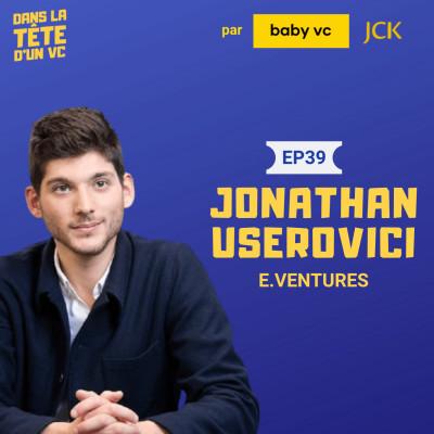 #39 Jonathan Userovici : l'ouverture du nouveau bureau d'e.ventures à Paris, ses prochains challenges et le rôle du fonds pour cover