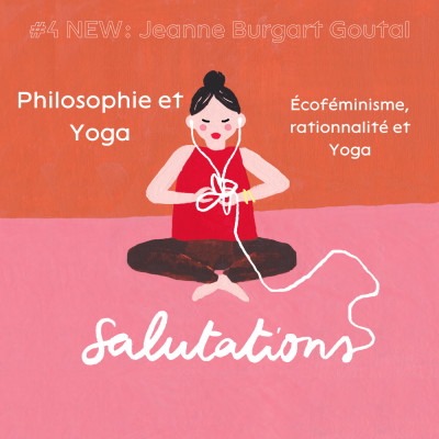 #4 NEW Jeanne Burgart Goutal: Écoféminisme, rationnalité et Yoga cover