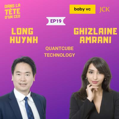 #19 Ghizlaine Amrani & Long Huynh (QuantCube) : Sur leur parcours respectif, la création de QuantCube et leur complémentarité cover