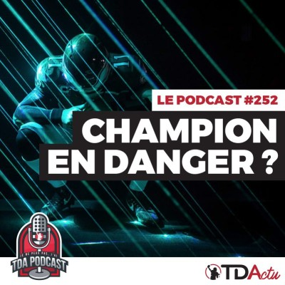 image TDA Podcast n°252 - Débrief Semaine 5 : le champion en danger ?