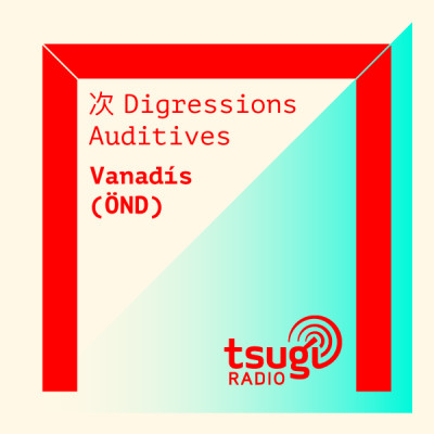 [DJ SET] Digressions Auditives #5 avec Vanadís (ÖND) cover