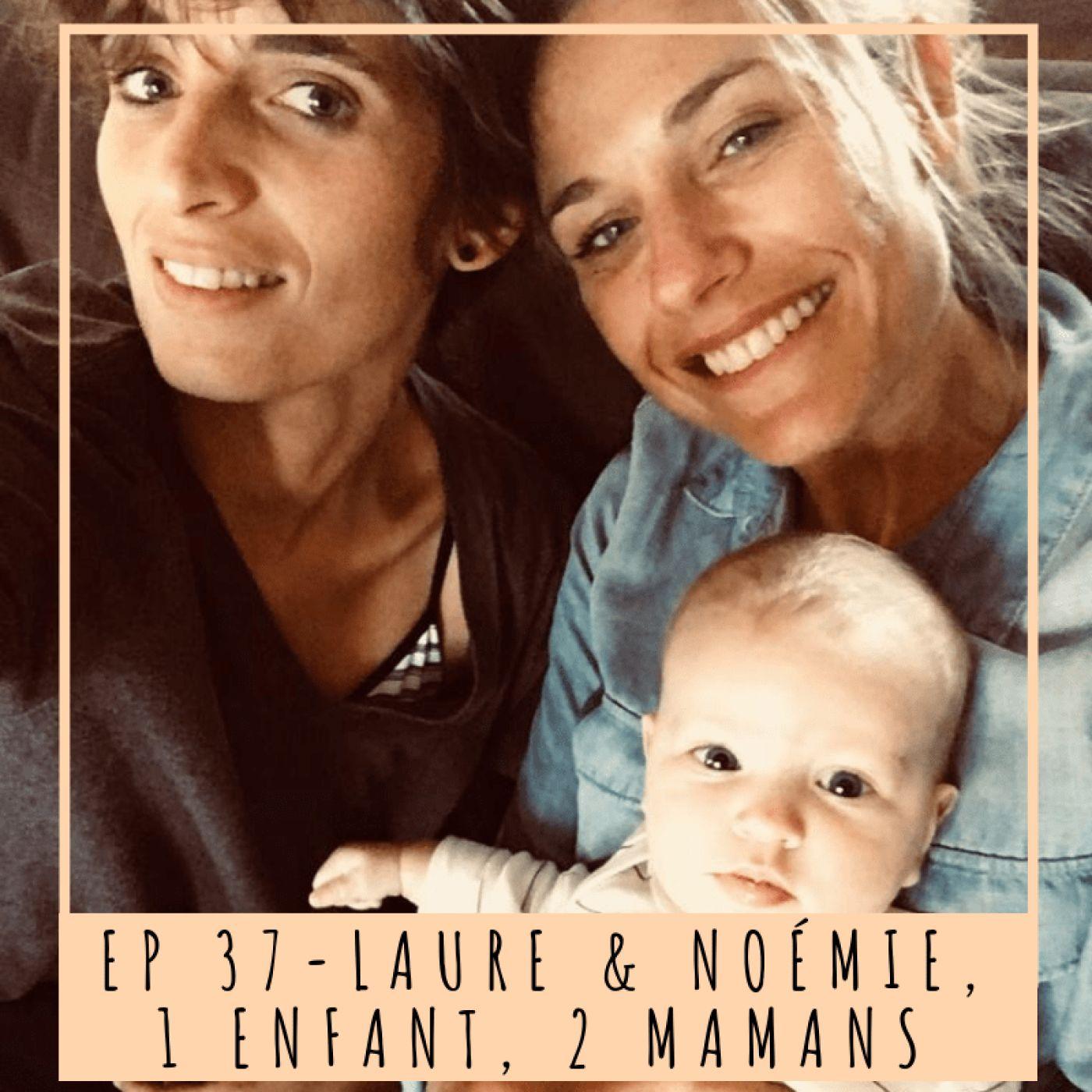 EP 37- LAURE & NOEMIE, 1 ENFANT, 2 MAMANS
