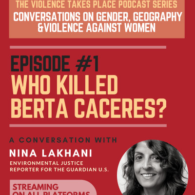 Episode 1 - Who Killed Berta Cáceres? A Conversation with Nina Lakhani. cover
