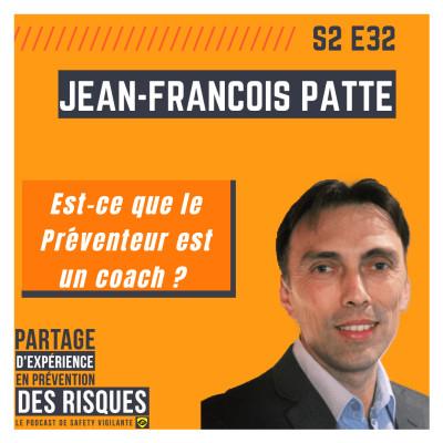 S2E32 - Jean-François PATTE - Est-ce qu'un Préventeur est un coach ? cover
