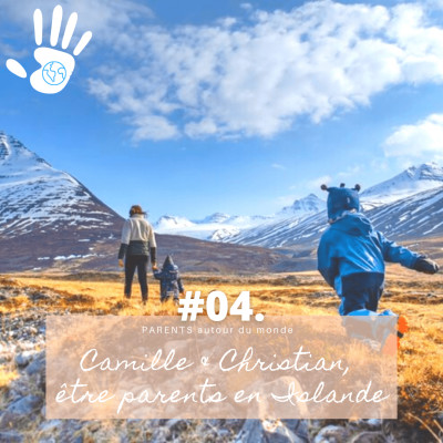 #PARENTS autour du monde 04. Camille & Christian, être parents en Islande cover