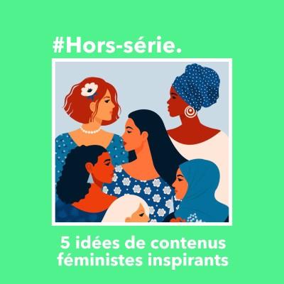 #Hors-série : 5 idées de contenus féministes inspirants pour tous cover