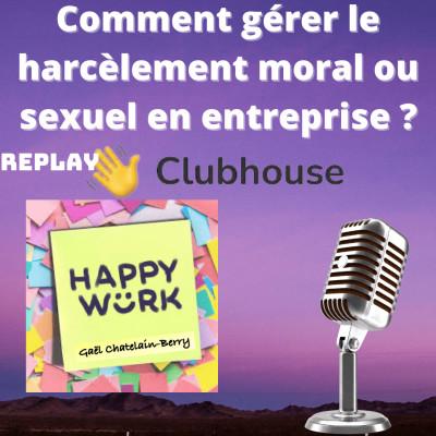 #325 - Débat Clubhouse : comment gérer le harcèlement moral ou sexuel en entreprise ? cover
