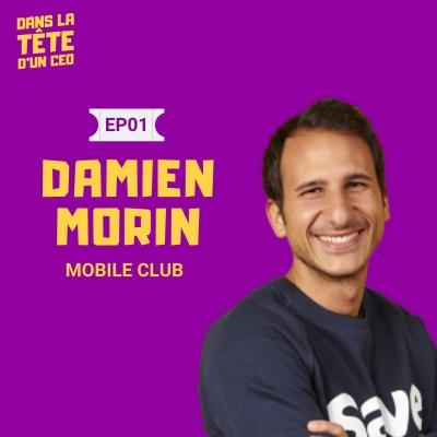 #1 Damien Morin CEO Mobile Club : Sur la culture d'entreprise, l'hypercroissance, la gestion d'un redressement judiciaire et l'internatio... cover
