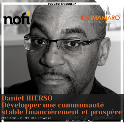 Kalimanjaro épisode #47 avec Daniel HIERSO : développer une communauté stable financièrement et être facteur de prospérité cover