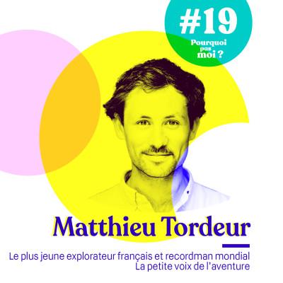 #19 Matthieu Tordeur - Le plus jeune explorateur français et recordman mondial : la petite voix de l'aventure