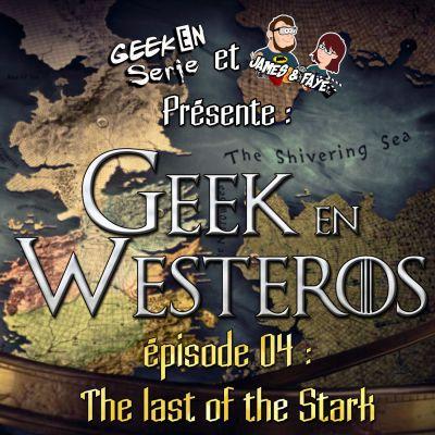 image Geek en Westeros épisode 4: The last of the Starks