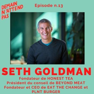 13 - Seth Goldman, fondateur d'Honest Tea et président du conseil de Beyond Meat, transformer le monde en changeant ce qu'on mange cover