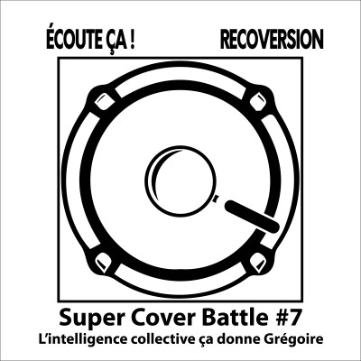 Ep 79 : Super Cover Battle #7 L'intelligence collective ça donne Grégoire cover