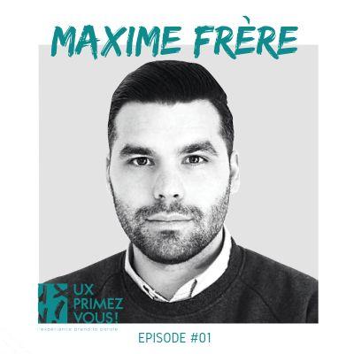 #01 - Maxime Frère : Positionnement en tant qu'UX et l'importance de la research cover