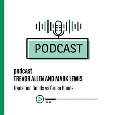 Mark Lewis and Trevor Allen discuss Transition Bonds vs Green Bonds cover