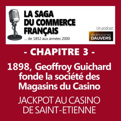Chapitre 3 : 1898, Geoffroy Guichard fonde la société des Magasins du Casino - Jackpot au Casino de St-Etienne cover