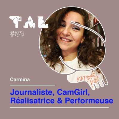 #31 - Carmina - Journaliste, CamGirl, Réalisatrice & Performeuse cover