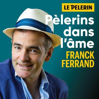 Image of the show Pèlerins dans l'âme - avec Franck Ferrand et l'hebdomadaire le Pèlerin.