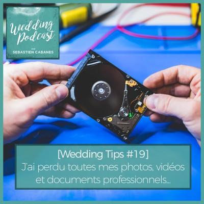 [Wedding Tips #19] J'ai perdu toutes mes photos, vidéos, documents professionnels... cover