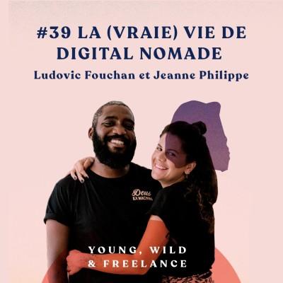 39. La (vraie) vie de digital nomade - avec Jeanne Philippe et Ludovic Fouchan cover
