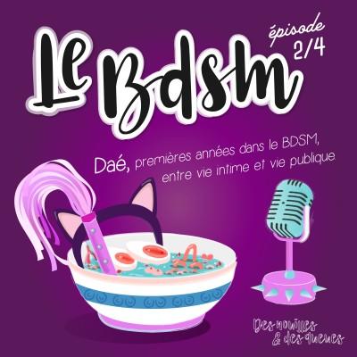 Des Nouilles & Des Safe Words - Daé, premières années dans le BDSM : entre vie intime et vie publique (2/4) cover