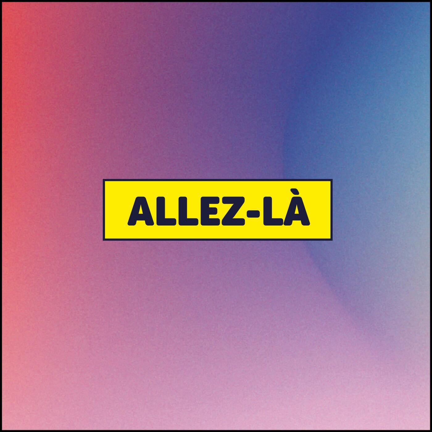 ALLEZ-LÀ