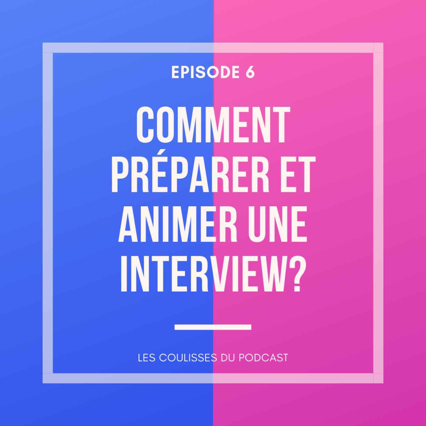 Comment préparer et animer une interview