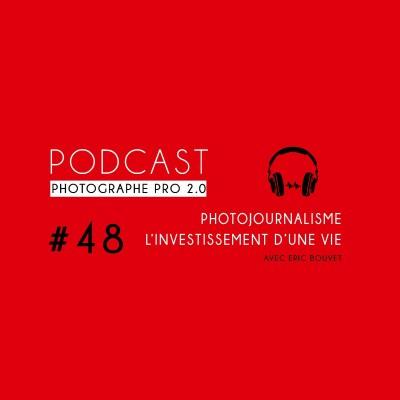 #48 - Photojournalisme, l'investissement d'une vie (avec Eric Bouvet) cover