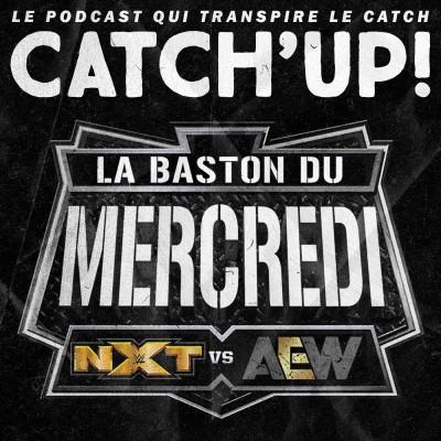 Catch'up! La Baston du Mercredi #21 — AEW vs NXT du 17 mars 2021 cover