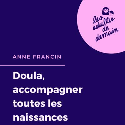 #76 Anne Francin - Doula, un accompagnement au service de toutes les naissances cover
