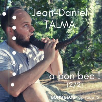 image Épisode 16 • Jean-Daniel TALMA a bon bec (2/2)