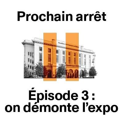 Episode 3 : voilà c'est fini, on décroche l'exposition cover