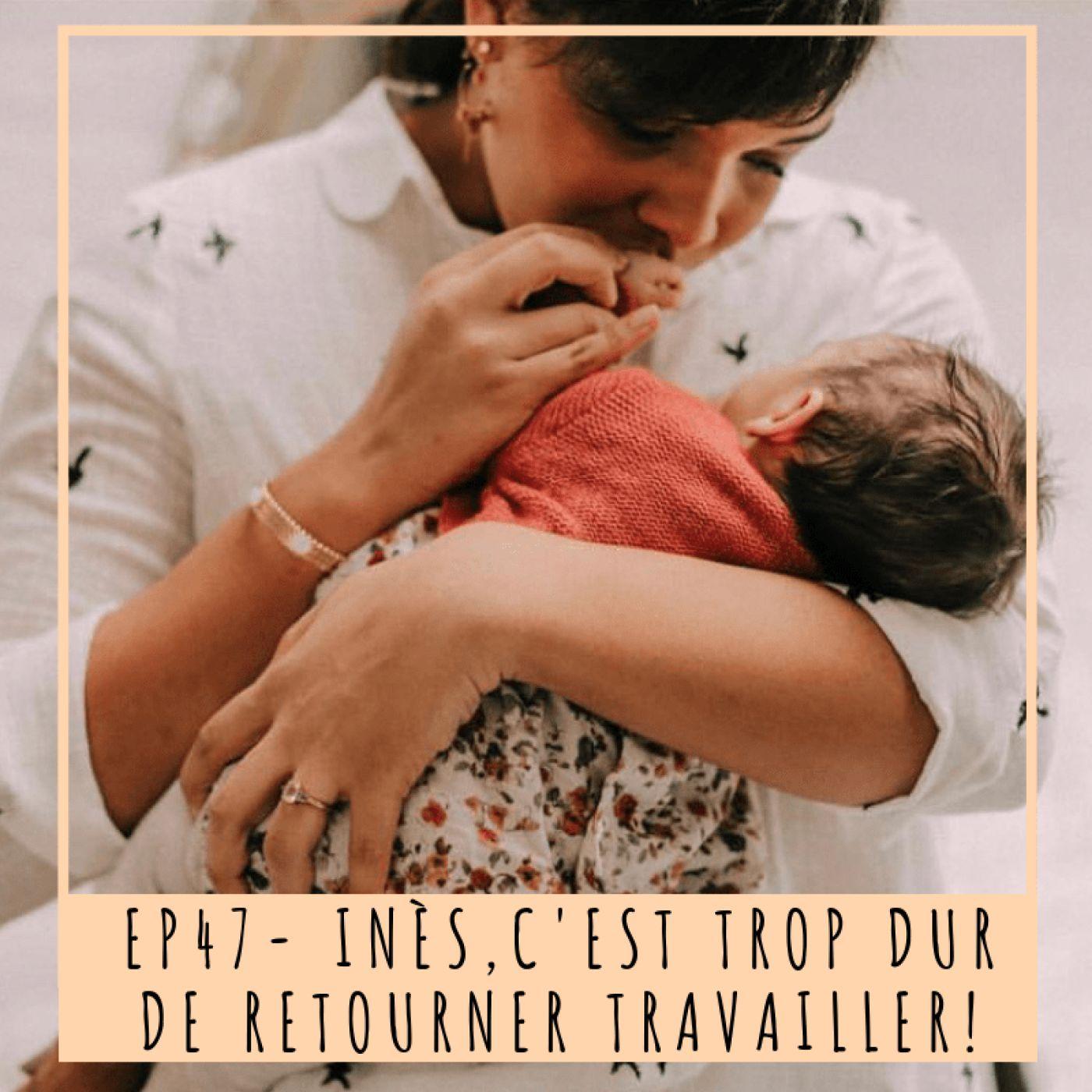EP47- INES, C'EST TROP DUR DE RETOURNER TRAVAILLER!