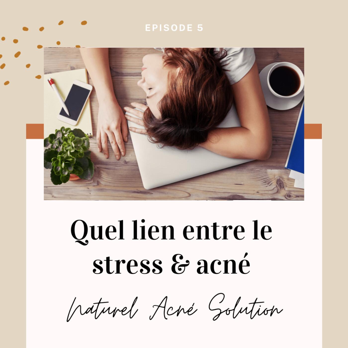 Episode 5 - Quel lien entre le stress & l'acné