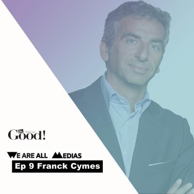 Ep 9 - Franck Cymes - Dr Good, ou comment faire le meilleur lancement presse de ces 10 dernières années cover