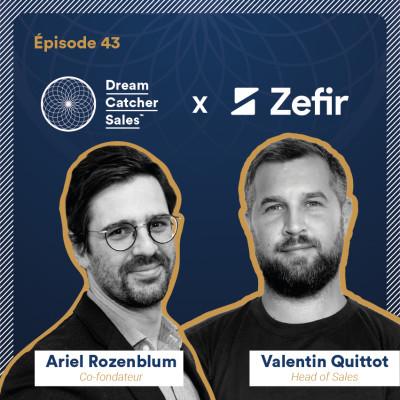 #43 Zefir : Hard Selling, comment vendre votre solution en 1h top chrono ? avec Valentin Quittot, Head of Sales cover