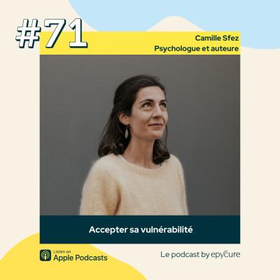 71 : Accepter sa vulnérabilité | Camille Sfez, psychologue et auteure cover