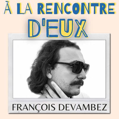 #2. François Devambez - Directeur artistique - À la rencontre d'eux cover