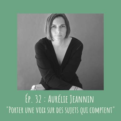 # 32 - Aurélie Jeannin :  « Porter une voix sur des sujets qui comptent » cover