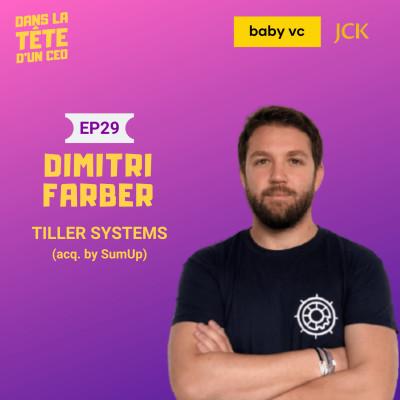#29 Dimitri Farber (Tiller Systems) : Sur leur récente acquisition par SumUp, le lancement de Tiller après plusieurs pivots, et plus. cover