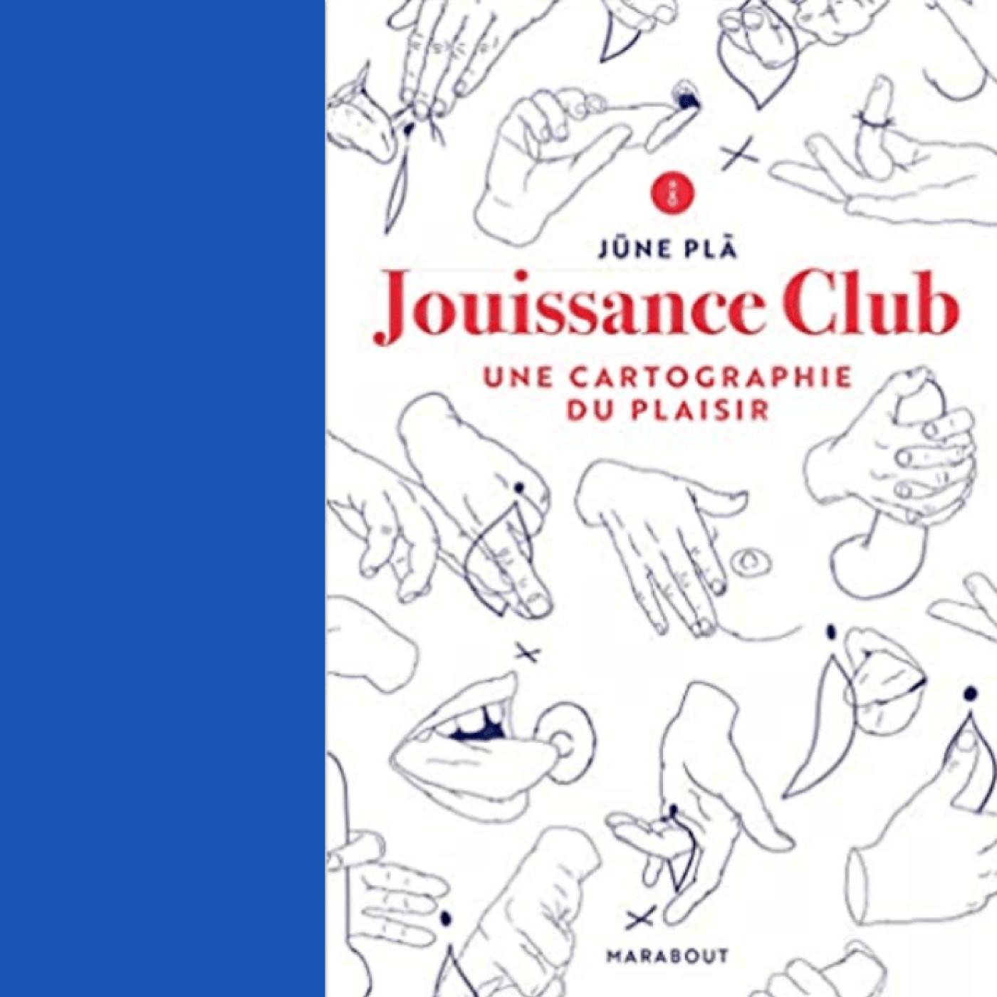 Jouissance Club : Une cartographie des plaisirs (extrait du livre de Jüne Plà)