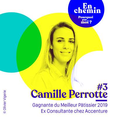 En chemin 3 Camille Perrotte : Gagnante du Meilleur Pâtissier 2019 et Ex Consultante chez Accenture cover