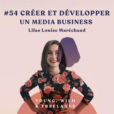 54. Créer et développer un media business - avec Lilas Louise Maréchaud cover