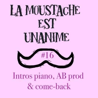 La moustache est unanime #16 (Intro piano, AB prod & come-back) cover