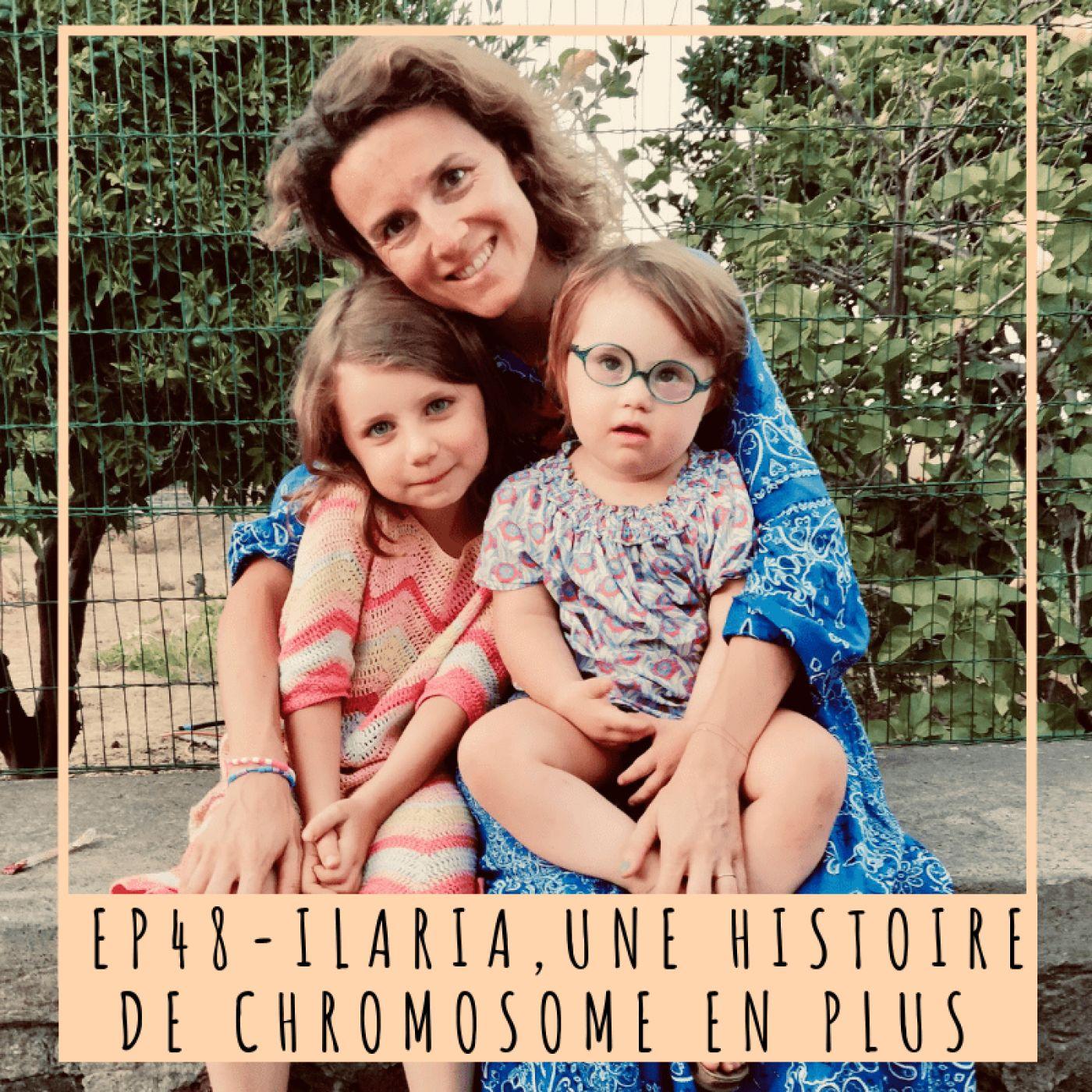 EP48- ILARIA, UNE HISTOIRE DE CHROMOSOME EN PLUS