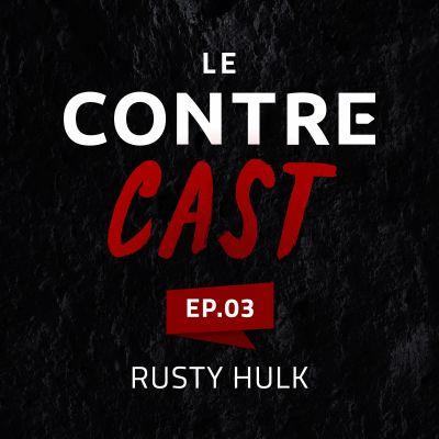 LeContreCast #03 - Rusty Hulk cover
