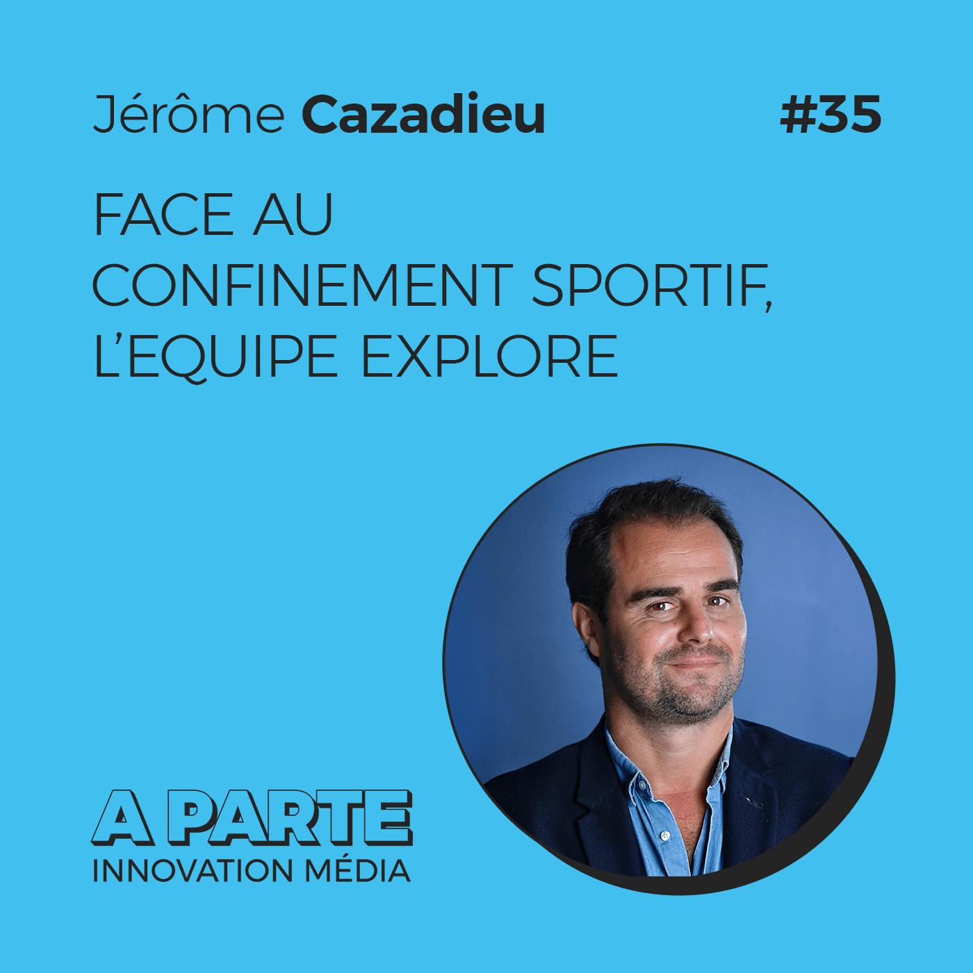 Face au confinement sportif, L'Equipe explore, avec Jérôme Cazadieu