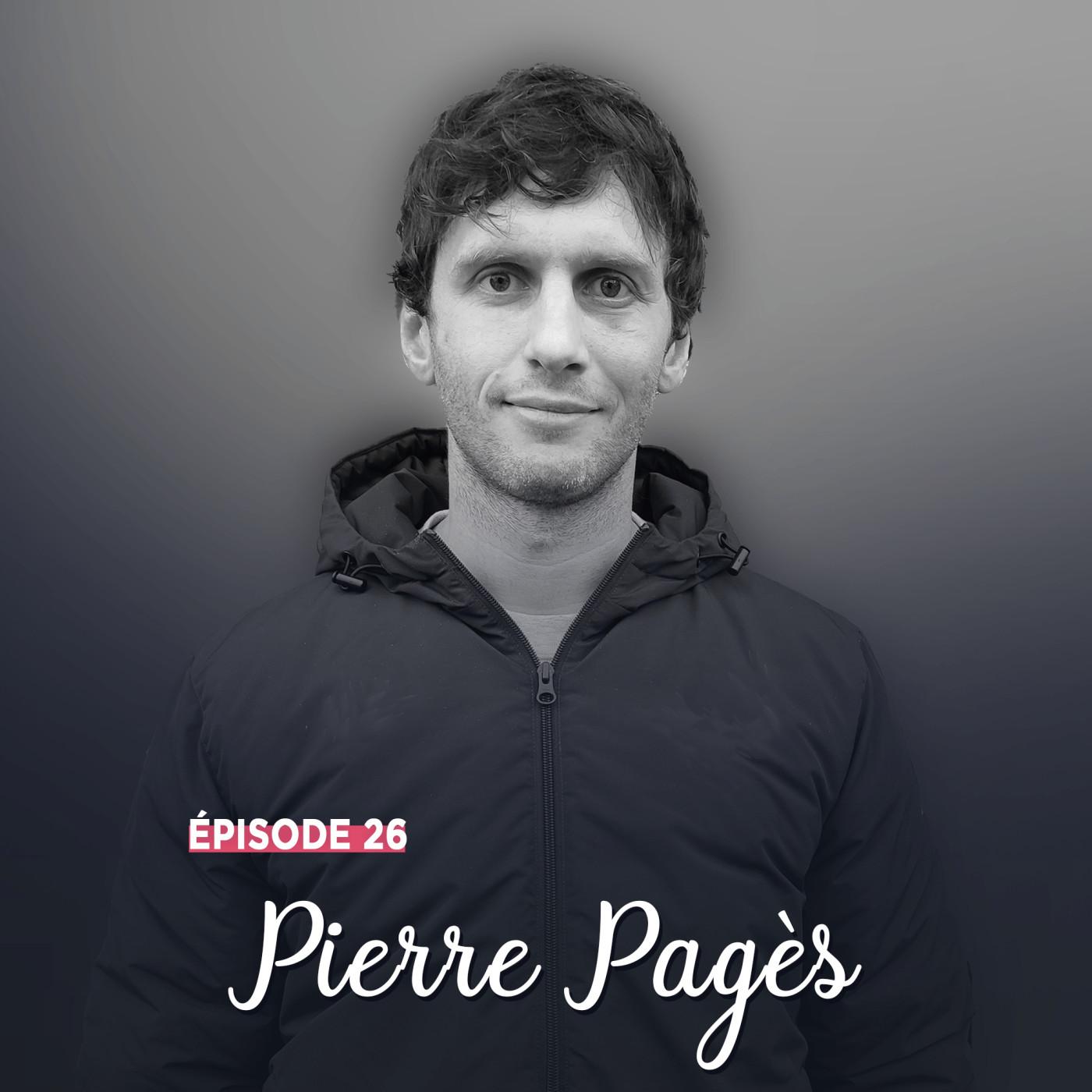 #26 - Pierre Pagès, la vie comme elle vient - Saisir la balle au bond